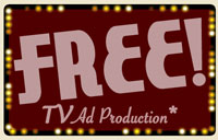 FREE tv ad production when you purchase air time